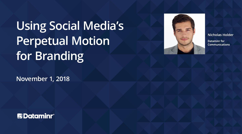 Using Social Media's Perpetual Motion for Branding