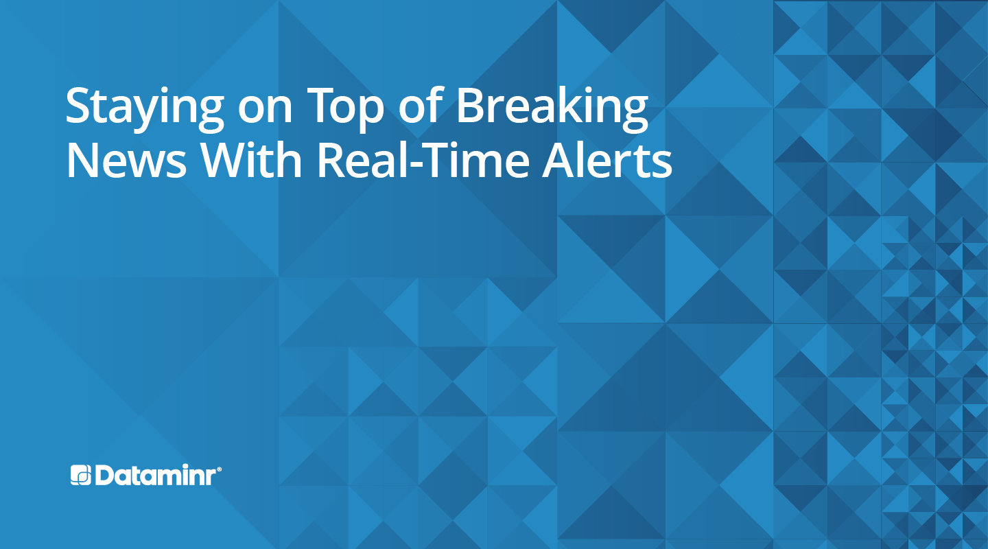 Dataminr Webinar Staying on Top of Breaking News With Real-Time Alerts
