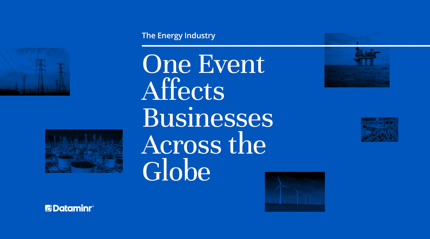 The Energy Industry: One Event Impacts Businesses Across the Globe