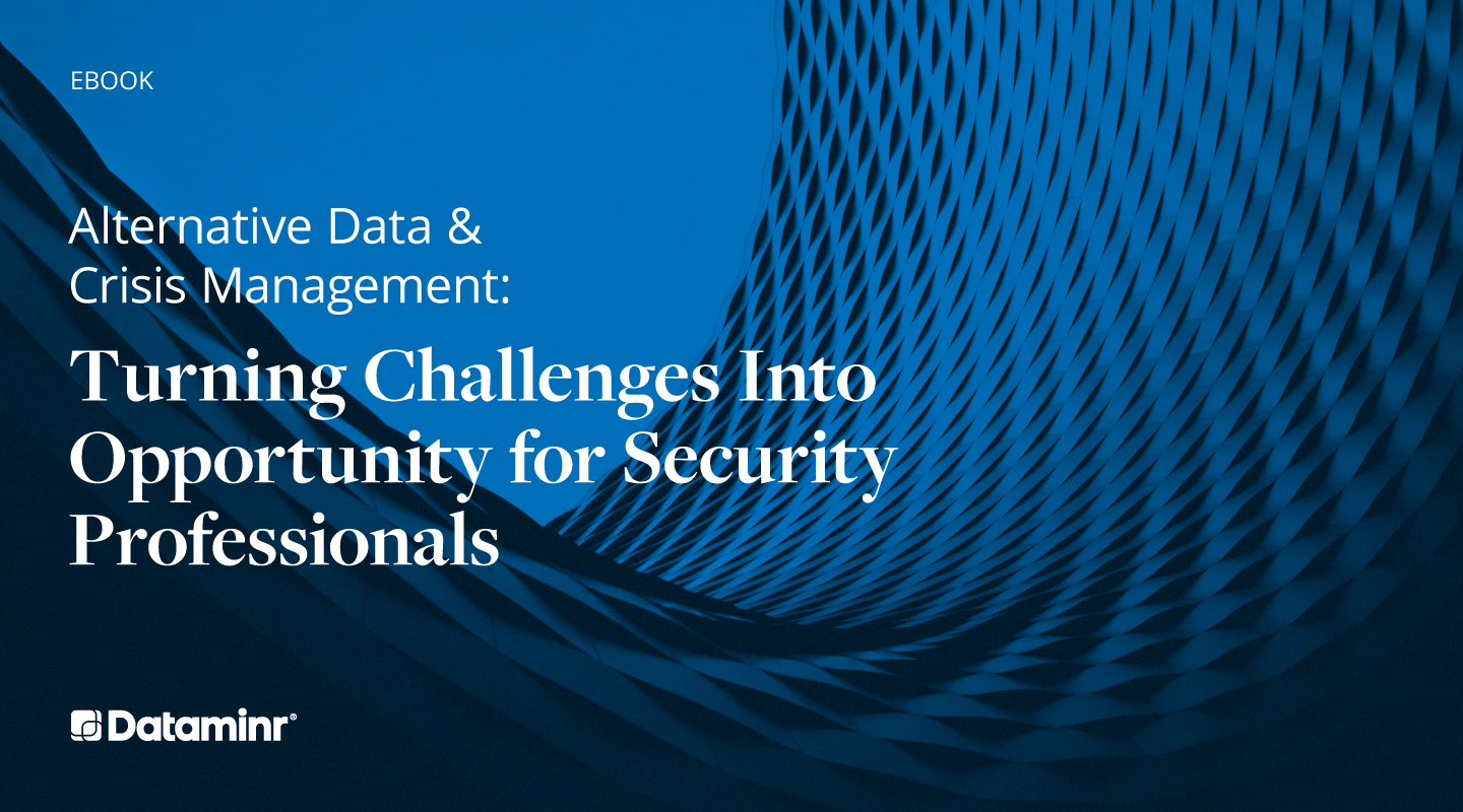 Alternative Data & Crisis Management: Turning Challenges Into Opportunity for Security Professionals